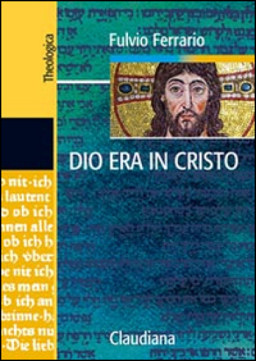Dio era in Cristo una cristologia. Frammenti di teologia dogmatica. 2. - Fulvio Ferrario | Kritjur.org