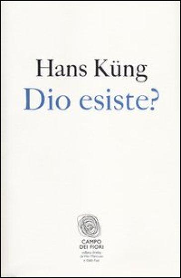 Dio esiste? Una risposta per oggi - Hans Kung |