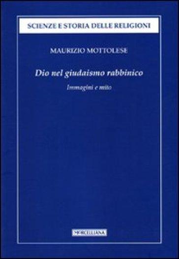 Dio nel giudaismo rabbinico. Immagini e mito - Maurizio Mottolese |