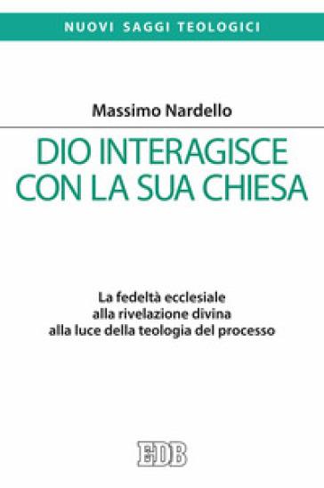 Dio interagisce con la sua Chiesa. La fedeltà ecclesiale alla rivelazione divina alla luce della teologia del processo - Massimo Nardello | Kritjur.org