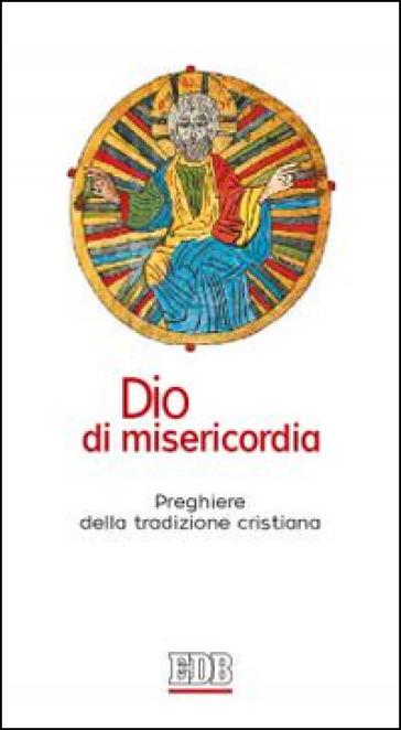 Dio di misericordia. Preghiere della tradizione cristiana - R. Lora |