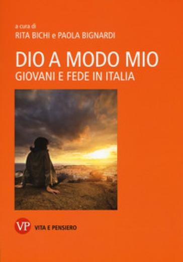 Dio a modo mio. Giovani e fede in Italia