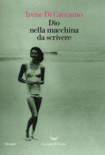 Dio nella macchina da scrivere - Irene Di Caccamo | Ericsfund.org