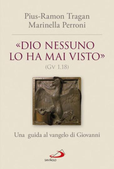 «Dio nessuno lo ha mai visto» (Gv 1, 18). Una guida al vangelo di Giovanni - Pius-Ramon Tragan  