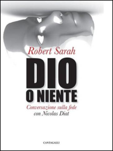 Dio o niente. Conversazione sulla fede con Nicolas Diat - Robert Sarah |