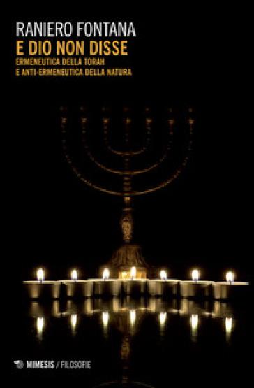 E Dio non disse. Ermeneutica della Torah e anti-ermeneutica della natura - Raniero Fontana | Kritjur.org