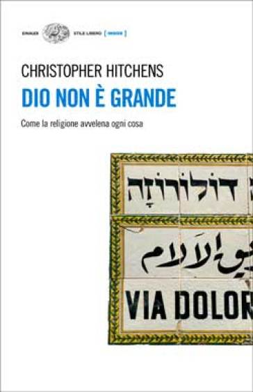 Dio non è grande. Come la religione avvelena ogni cosa - Christopher Hitchens | Ericsfund.org