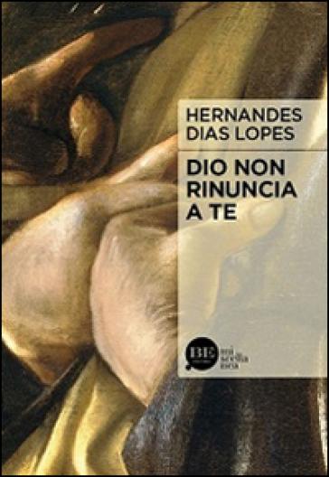 Dio non rinuncia a te - Hernandes Dias Lopes |