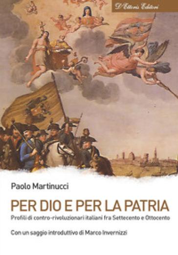 Per Dio e per la patria. Profili di contro-rivoluzionari italiani fra Settecento e Ottocento - Paolo Martinucci   Kritjur.org