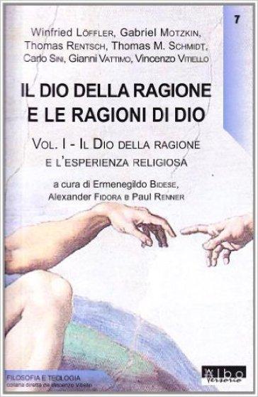 Il Dio della ragione e le ragioni di Dio. 1.Il Dio della ragione e l'esperienza religiosa - W. Loffler  
