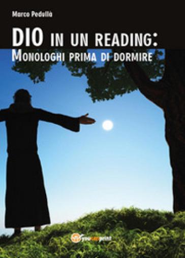 Dio in un reading: monologhi prima di dormire - Marco Pedullà | Jonathanterrington.com