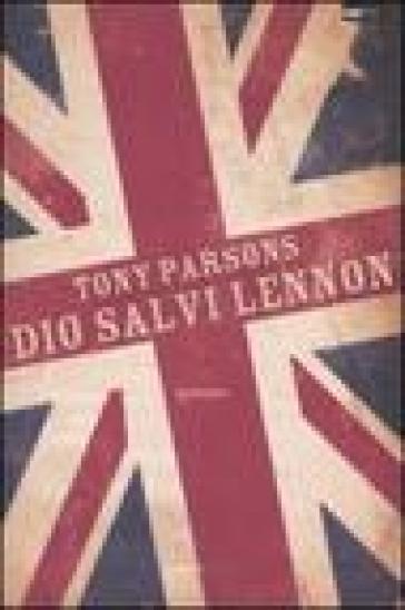 Dio salvi Lennon - Tony Parsons |