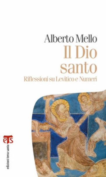 Il Dio santo. Riflessioni su Levitico e Numeri - Alberto Mello   Rochesterscifianimecon.com