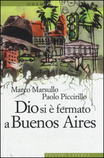 Dio si è fermato a Buenos Aires - Marco Marsullo |