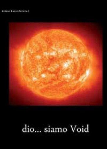 Dio... siamo void - Tiziano Tomasoni Katzenhimmel | Jonathanterrington.com