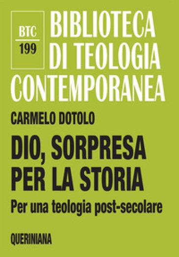 Dio, sorpresa per la storia. Per una teologia post-secolare - Carmelo Dotolo | Ericsfund.org