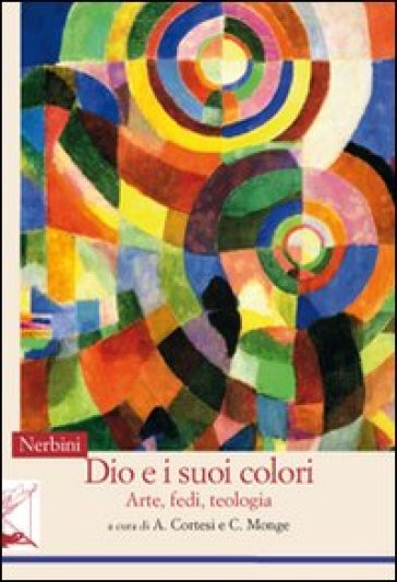Dio e i suoi colori. Arte, fedi, teologia - A. Cortesi |