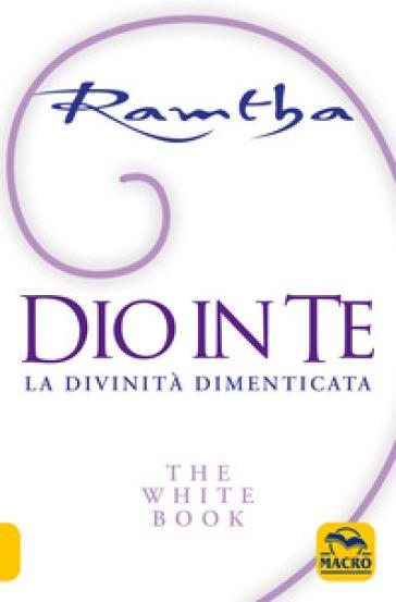 Dio in te. La divinità dimenticata. The white book - Ramtha |