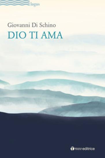 Dio ti ama - Giovanni Di Schino |