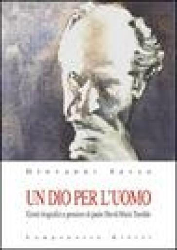 Un Dio per l'uomo. Cenni biografici e pensiero di padre David Maria Turoldo - Giovanni Sesso  
