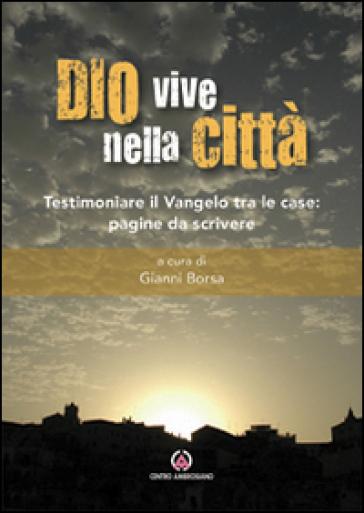 Dio vive nella città. Testimoniare il Vangelo tra le case: pagine da scrivere - G. Borsa |