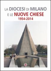 La Diocesi di Milano e le nuove Chiese. 1954-2014