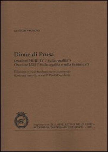 Dione di Prusa. Orazioni I, II, III, IV («Sulla regalità»), orazione LXII («Sulla regalità e sulla tirannide») - Gustavo Vagnone   Thecosgala.com