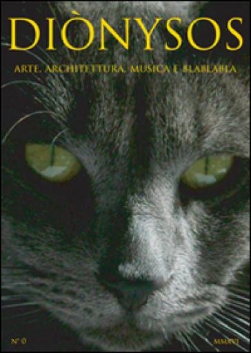 Diònysos. Arte, architettura, musica e blablabla (2016). 0. - D. Frau |