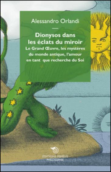 Dionysos dans les eclats du miroir. Le Grand Oeuvre, les mystères du monde antique, l'amour en tant que recherche du Soi - Alessandro Orlandi | Kritjur.org