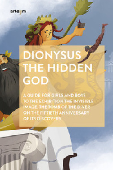 Dionysus. The hidden god. A guide for girls and boys to the exhibition «The invisible image. The tomb of the diver» on the fiftieth anniversary of its discovery - M. E. Oddo |