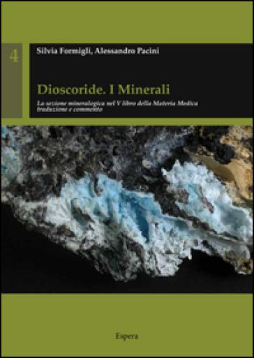 Dioscoride. I minerali. La sezione mineralogica nel 5° libro della materia medica tradizione e commento - Silvia Formigli |