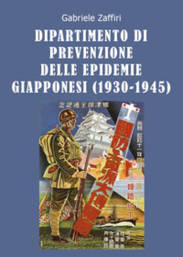 Dipartimento di Prevenzione delle Epidemie Giapponesi (1930-1945) - Gabriele Zaffiri | Rochesterscifianimecon.com