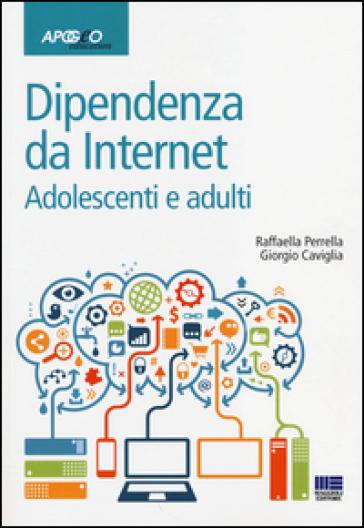 Dipendenze da internet. Adolescenti e adulti - Raffaella Perrella pdf epub