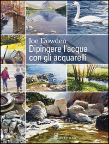 Dipingere l'acqua con gli acquarelli - J. Francis Dowden | Thecosgala.com