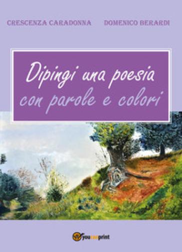 Dipingi una poesia con parole e colori - Crescenza Caradonna | Jonathanterrington.com