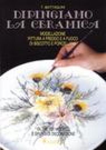 Dipingiamo la ceramica - Teodorico Battaglini |