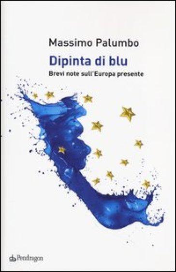 Dipinta di blu. Brevi note sull'Europa del presente - Massimo Palumbo   Rochesterscifianimecon.com