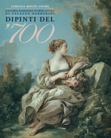 Dipinti del '700. Galleria nazionale d'arte antica a Palazzo Barberini - Lorenza Mochi Onori pdf epub