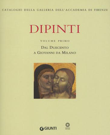 Dipinti. Ediz. illustrata. 1: Dal Duecento a Giovanni da Milano