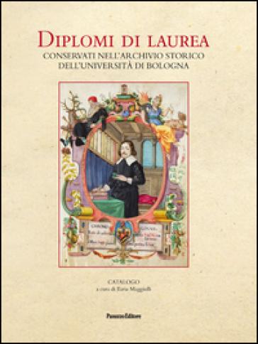 Diplomi di laurea. Conservati nell'Archivio storico dell'università di Bologna