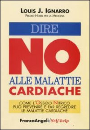 Dire no alle malattie cardiache. Come l'ossido nitrico può prevenire e far regredire le malattie cardiache - Louis J. Ignarro pdf epub