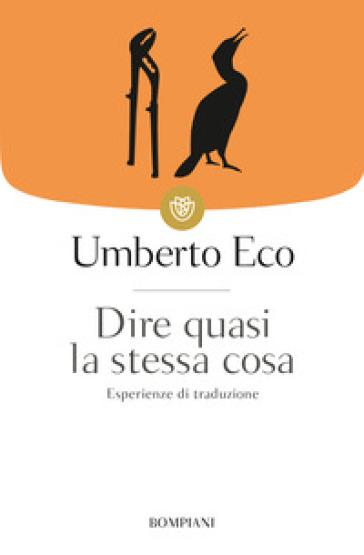Dire quasi la stessa cosa. Esperienze di traduzione - Umberto Eco pdf epub