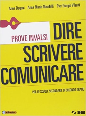 Dire scrivere comunicare. Prove INVALSI. Per le Scuole superiori - Anna Degani |