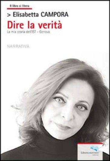 Dire la verità. La mia storia dell'IST Genova - Elisabetta Campora | Jonathanterrington.com