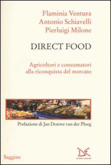 Direct food. Agricoltori e consumatori alla riconquista del mercato - Flaminia Ventura  