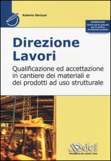 Direzione lavori. Qualificazione ed accettazione in cantiere dei materiali e dei prodotti ad uso strutturale - Roberto Sbrizzai | Thecosgala.com