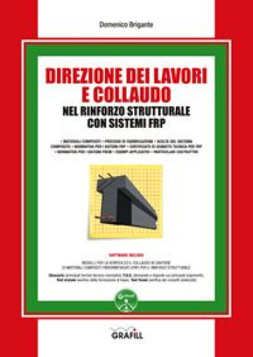 Direzione dei lavori e collaudo nel rinforzo strutturale con sistemi FRP. Con software - Domenico Brigante |