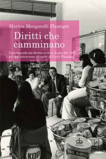 Diritti che camminano. Uno sguardo sui diritti civili in Italia dal 1968 ad oggi attraverso gli occhi di Carlo Flamigni - Marina Mengarelli Flamigni | Thecosgala.com