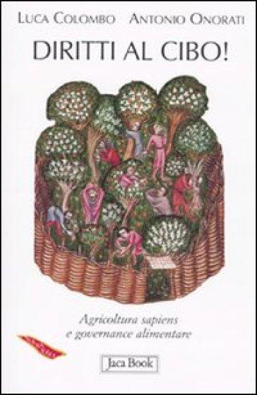 Diritti al cibo! Agricoltura sapiens e governance alimentare - Luca Colombo  