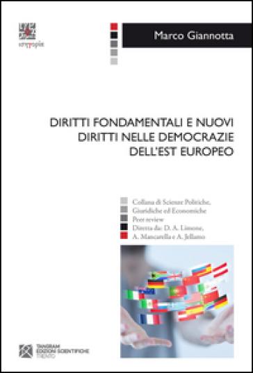 Diritti fondamentali e nuovi diritti nelle democrazie dell'Est europeo - Marco Giannotta  